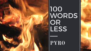 100 WORDS OR LESS: Pyro