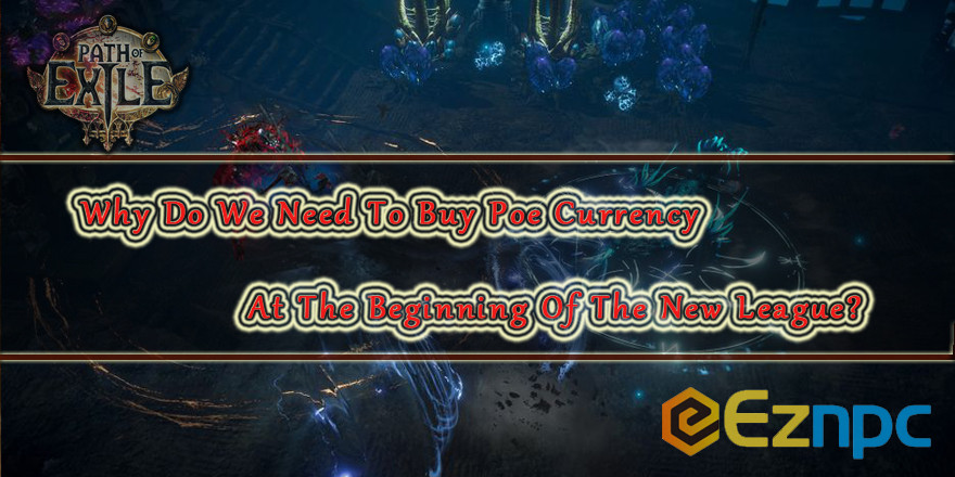 Why Do We Need To Buy Poe Currency At The Beginning Of The New League