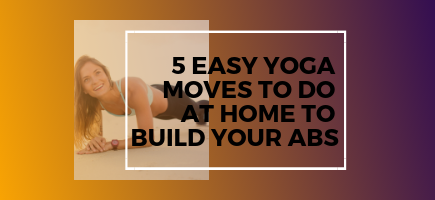 5 Easy Yoga Moves to Do at Home to Build Your Abs