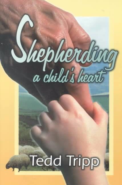 Shepherding a Child's Heart by Tedd Tripp