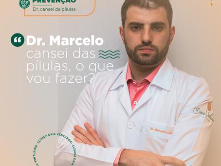 """Dr Marcelo cansei das pílulas, o que vou fazer?"""