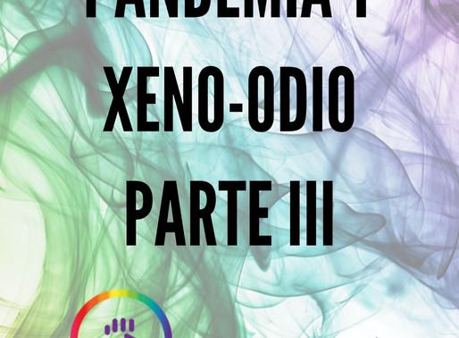 PANDEMIA y XENO-ODIO // Reflexiones Parte III