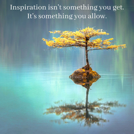 Inspiration Isn't Something You Get. It's Something You Allow.