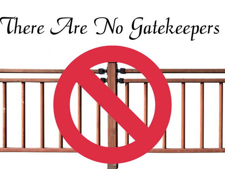 There Are No Gatekeepers