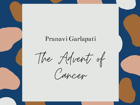 The Advent of Cancer – Pranavi Garlapati