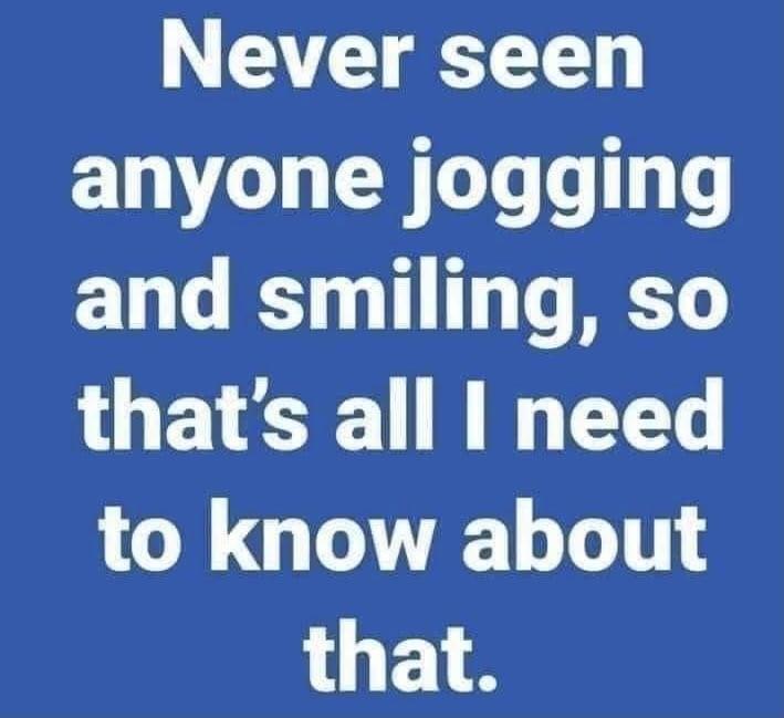 Never seen anyone jogging & smiling Meme & Many More Exercise Memes