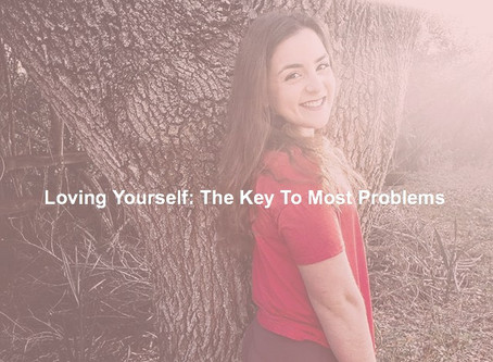 Loving Yourself: The Key To Most Problems