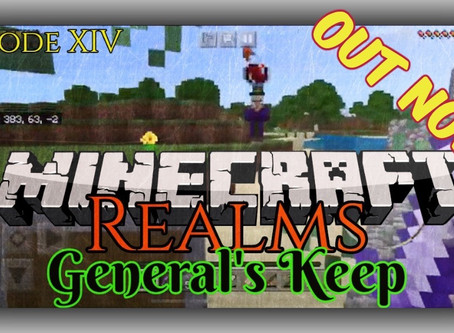 """OUT NOW!!! """"General's Keep"""" (Episode XIV) - A Minecraft Realms Adventure [Bedrock]"""
