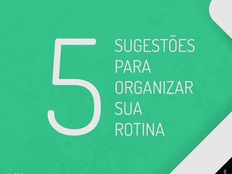 5 sugestões para organizar sua rotina