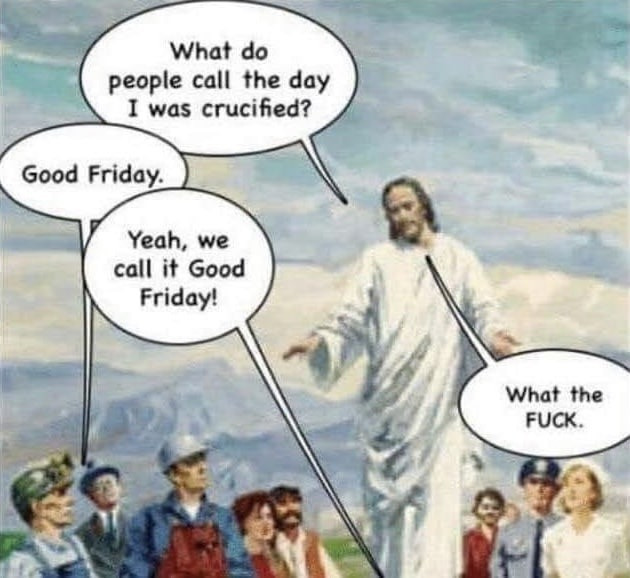 What do People Call the Day I was Crucified. Good Friday. Jesus Meme