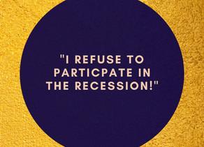 I Refuse to Participate in the Recession!