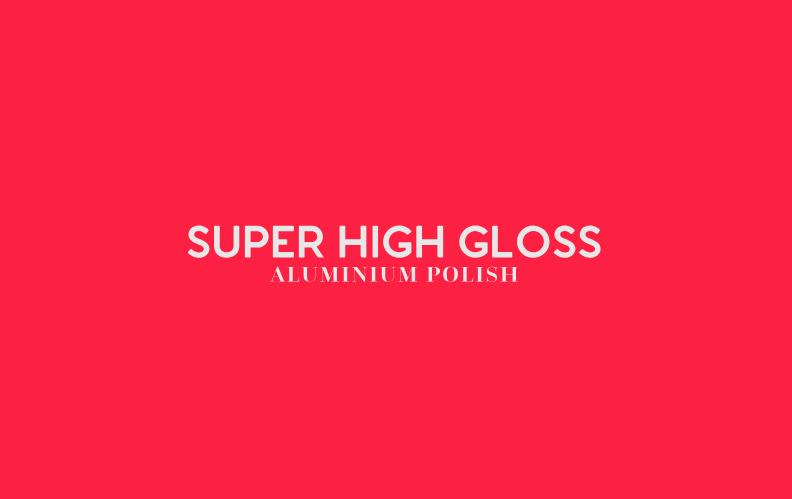SUPER HIGH GLOSS ALUMINIUM POLISH