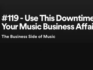 USE THIS DOWNTIME TO GET YOUR MUSIC BUSINESS AFFAIRS IN ORDER
