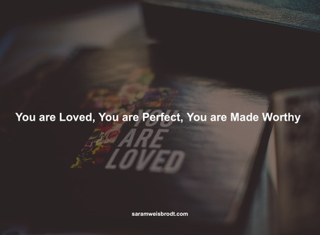 You are Loved, You are Perfect, You are Made Worthy.
