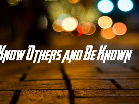 Know Others and Be Known