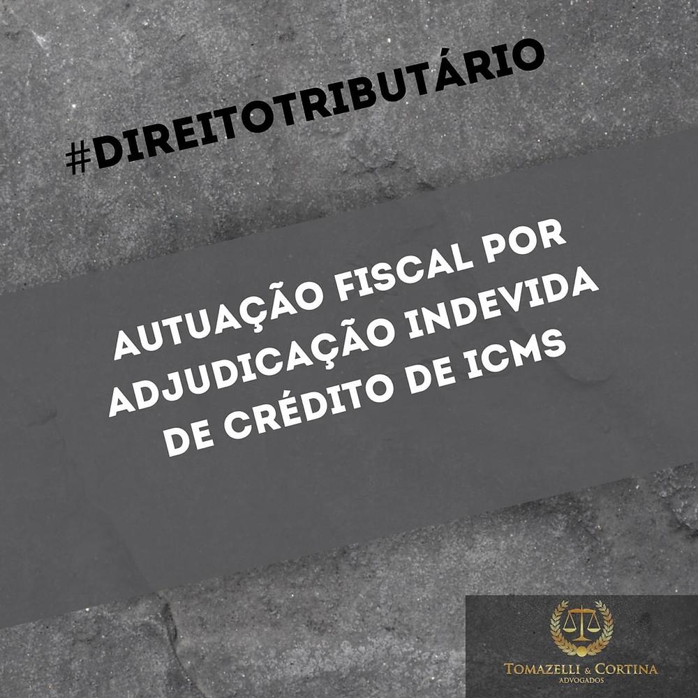 autuação fiscal adjudicação indevida crédito icms