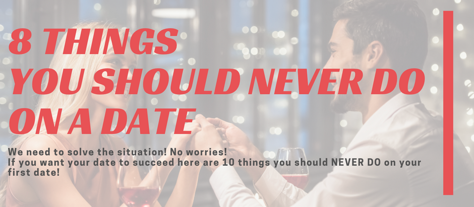 8 THINGS YOU SHOULD NEVER DO ON A DATE