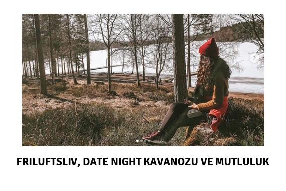 İskandinavların Friluftsliv Felsefesi, Date Night Kavanozu ve Mutluluk Üzerine