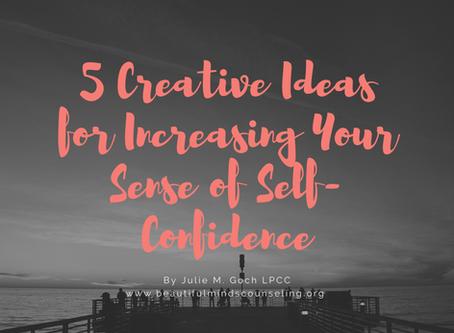 5 Creative Ideas for Increasing Your Sense of Self-Confidence