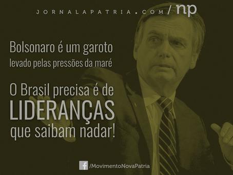 Bolsonaro é um garoto levado pela maré. O Brasil precisa é de lideranças que saibam nadar!