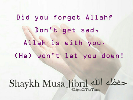 Don't get sad, Allah is with you.