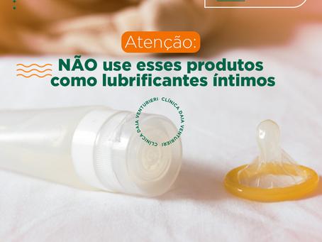 Atenção: NÃO use esses produtos como lubrificantes íntimos: