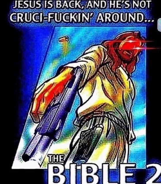 Jesus is Back, & He's Not Cruci- Fuckin' Around...Bible 2