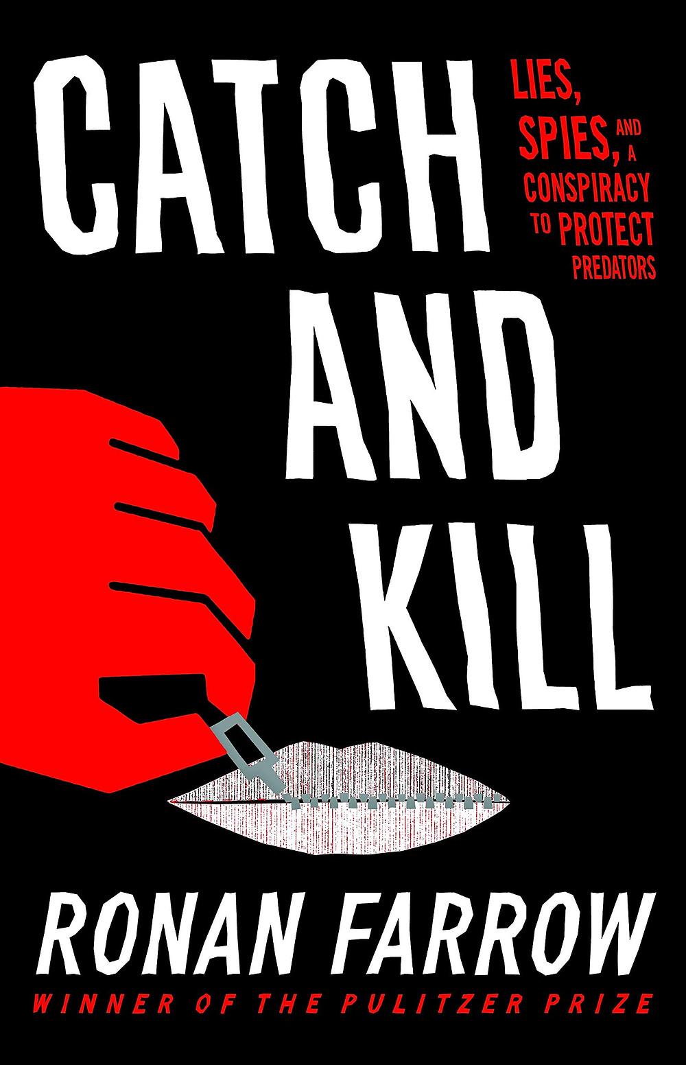 Catch & Kill: Lies, Spies, & a Conspiracy to Protect Predators by Ronan Farrow