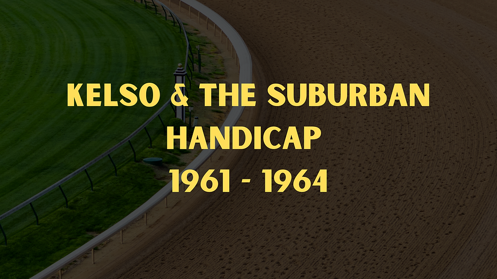 Kelso wins the Suburban Handicap, 1961 + 1963