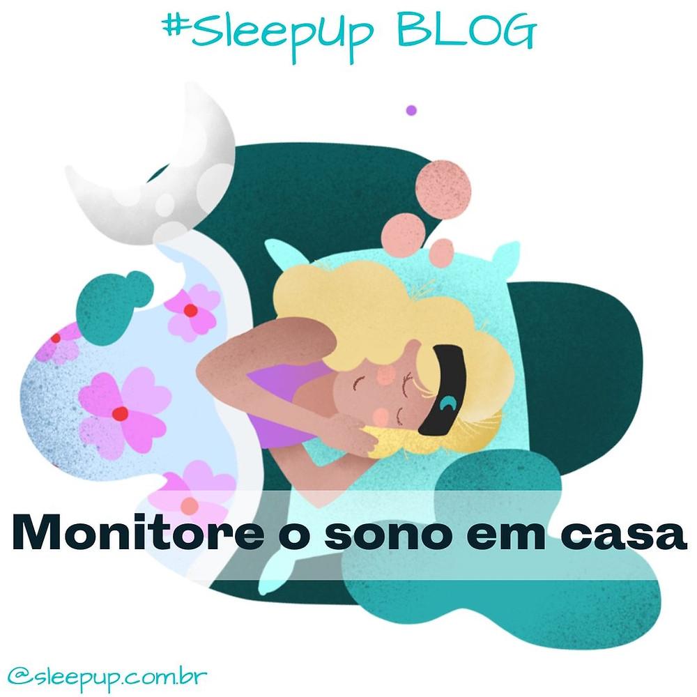 Blog da SleepUp: Monitorar o sono em casa é possível?