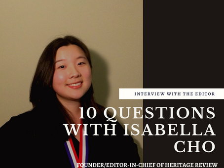 10 Questions with Isabella Cho, the Founder/Editor-in-Chief of The Heritage Review