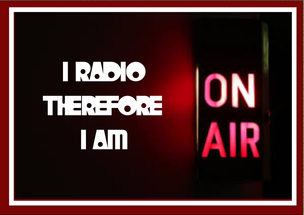 I radio therefor I am