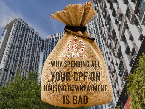 Why Spending ALL YOUR CPF on Housing Downpayment is BAD