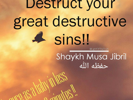 Destroy your great destructive sins!