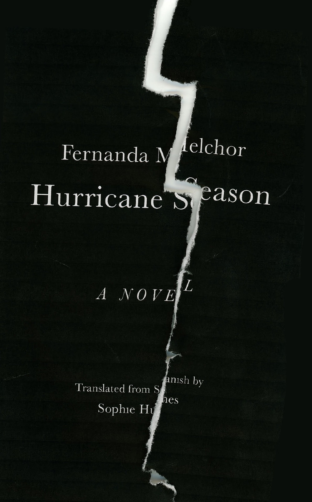 Book cover, black with a white rip that looks like lightning. It rips through the centered title and author's name. The Book Slut Book reviews.   Hurricane Season Fernanda Melchor (Author)  Sophie Hughes (Translator)