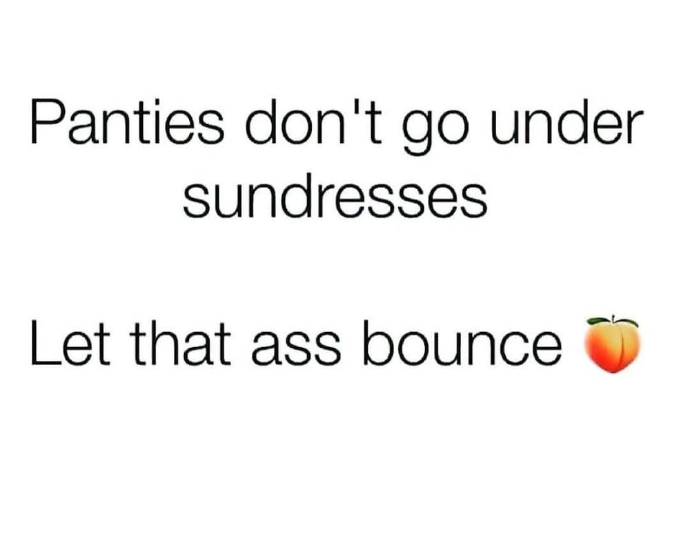 Panties don't go Under Sundresses Meme