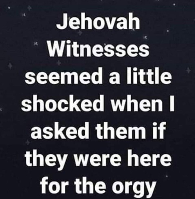 Jehovah Witnesses Here for Orgy Meme