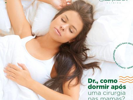 Dr., como dormir após uma cirurgia nas mamas?