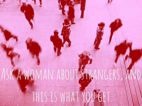 Ask a woman about strangers, and this is what you get.