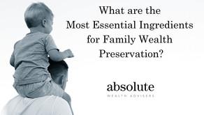 The Most Essential Ingredients for Family Wealth Preservation