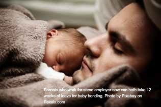 Parents who work for same employer now can both take 12 weeks of leave for baby bonding. Photo by Pixabay on Pexels.com