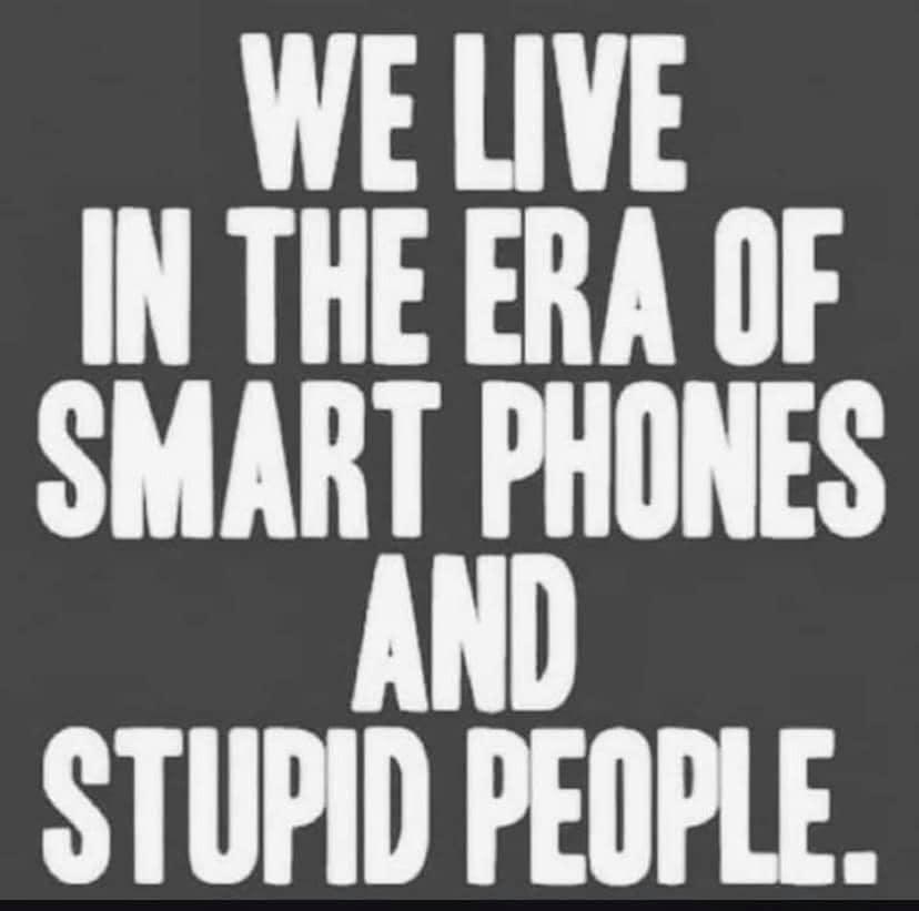 We live in Era of Smart Phones and Stupid People Meme