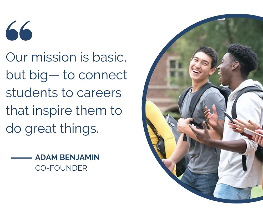 "block quote: ""our mission is basic, but big- to connect students to careers that inspire them to do great things.""  Photo of college friends in circular frame. Dark blue text. ."