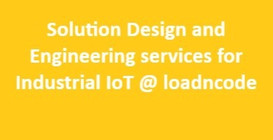 Solution Design and Engineering services for Industrial IoT @ loadncode