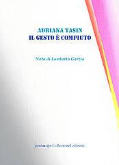 """Nota di lettura a """"Il gesto è compiuto"""" di Adriana Tasin"""
