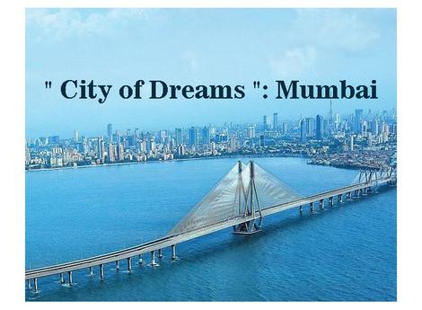 """"""" City of Dreams """": Mumbai"""