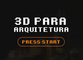 Quero começar no ramo 3D para Arquitetura! E agora?