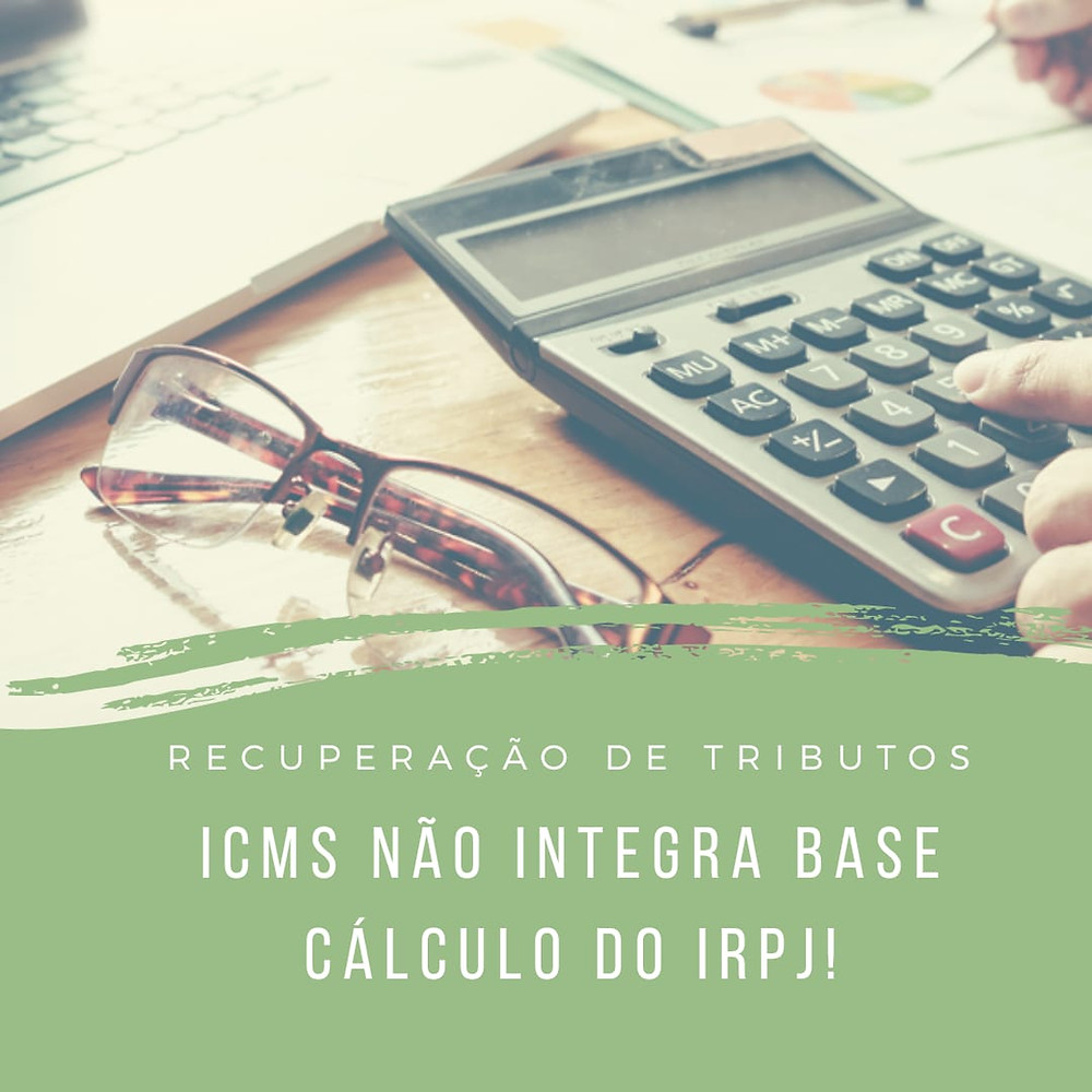 recuperação de tributo ICMS base de cálculo PIS Cofins IRPJ precedentes judiciais jurisprudência decisão judicial