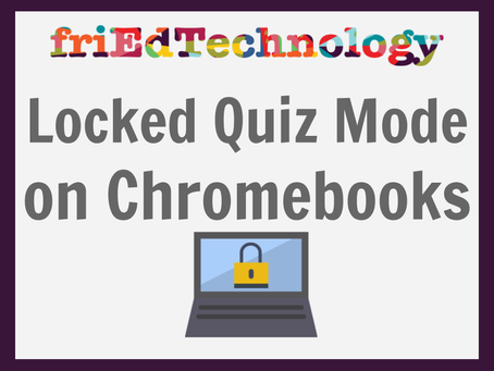 Locked Quiz Mode on Chromebooks