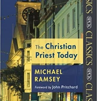 The Christian Priest Today - A book by Michael Ramsey which has influenced me a lot in my life.